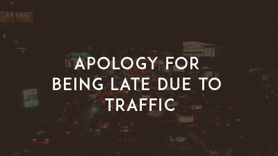 Apology Letter for Being Late Due to Traffic - Sample Letters